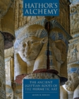 Hathors Alchemy : The Ancient Egyptian Roots of the Hermetic Art - Book