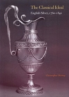 The Classical Ideal : English Silver, 1760-1840 - Book