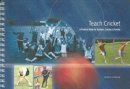 Teach Cricket : A Practical Guide for Teachers, Coaches & Parents - Book