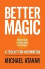 Better Magic - How to Have Creative Ideas in 24 Steps - Book