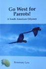 Go West for Parrots! : A South American Odyssey - Book