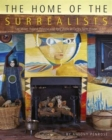 The Home of the Surrealists : Lee Miller, Roland Penrose and Their Circle at Farley Farm House - Book