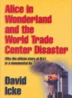 Alice in Wonderland and the World Trade Center Disaster : Why the Official Story of 9/11 is a Monumental Lie - Book