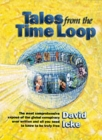 Tales from the Time Loop : The Most Comprehensive Expose of the Global Conspiracy Ever Written and All You Need to Know to be Truly Free - Book