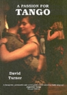 A Passion for Tango : A Thoughtful, Provocative and Useful Guide to That Universal Body Langauge, Argentine Tango - Book