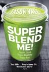 Super Blend Me! : Super Lean! Super Healthy! Super Fast! - Book