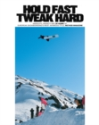 Hold Fast, Tweak Hard : Ingenuity, Insanity and 25 Years of European Snowboarding's Most Infamous Title, Method Magazine - Book