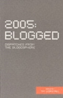 2005 Blogged : Dispatches from the Blogosphere - Book