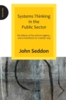 Systems Thinking in the Public Sector : The Failure of the Reform Regime.... and a Manifesto for a Better Way - Book
