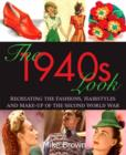 The 1940s Look : Recreating the Fashions, Hairstyles and Make-Up of the Second World War - Book