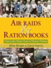 Air Raids and Ration Books : Life on the Home Front in Wartime Britain - Book