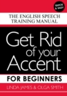 Get Rid of your Accent for Beginners : The English Speech Training Manual - Book