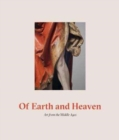 Of Earth and Heaven: Art from the Middle Ages - Book