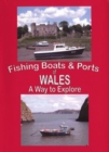 The Fishing Boats and Ports of Wales : Wales a Way to Explore - Book