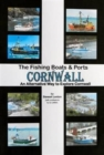 The Fishing Boats & Ports of Cornwall : An Alternative Way to Explore Cornwall - Book