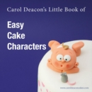 Carol Deacon's Little Book of Easy Cake Characters - Book