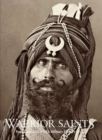 Warrior Saints : Four Centuries of Sikh Military History (Volume 1) - Book