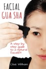 Facial Gua Sha : A Step-By-Step Guide to a Natural Facelift - Book