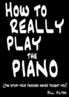 How to Really Play the Piano : The Stuff Your Teacher Never Taught You - Book