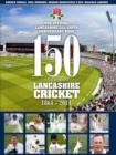 150 Years of Lancashire Cricket : 1864 - 2014 - Book
