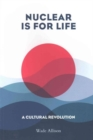 Nuclear is for Life : A Cultural Revolution - Book