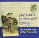 We Went to the Zoo Today : The Golden Age of Zoo Postcards - Book