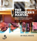 The Producer's Manual : All You Need to Get Pro Recordings and Mixes in the Project Studio - Book