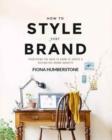 How to Style Your Brand : Everything You Need to Know to Create a Distinctive Brand Identity - Book
