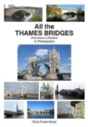 All All the Thames Bridges from Source to Dartford in photogrpahs - Book