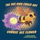 The Bee Who Could Not Choose His Flower: Rhyming picture book for beginner readers (Ages 2-10) and adults who remember their magical side. - eBook