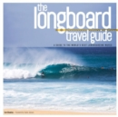 Longboard Travel Guide : A Guide to the World's 100 Best Longboarding Waves - Book
