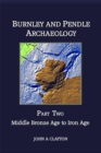 Burnley and Pendle Archaeology : Middle Bronze Age to Iron Age Part two - eBook
