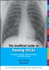 The Unofficial Guide to Passing OSCEs : Candidate Briefings, Patient Briefings and Mark Schemes - Book