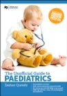 Unofficial Guide to Paediatrics: Core Paediatric Curriculum, OSCE, Clinical Examination and Practical Skills, 60+ Clinical Cases with 200+ MCQS to Test Yourself, 1000+ High Definition Colour Clinical - Book