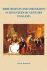 Arbitration and Mediation in Seventeenth-Century England - Book