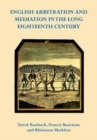 English Arbitration and Mediation in the Long Eighteenth Century - Book