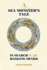 A Sea Monster`s Tale - In Search of the Basking Shark - Book