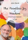 The Pointless Joy of Freedom : A Multi-Faceted Approach to Truth - Book
