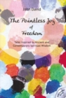 The Pointless Joy of Freedom : Talks Inspired by Ancient and Contemporary Spiritual Wisdom - Book