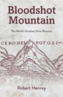 Bloodshot Mountain : The World's Greatest Silver Bonanza - Book