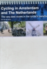 Cycling in Amsterdam and the Netherlands : The Very Best Routes in the Cyclist's Paradise - Book