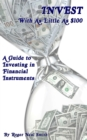 Invest With As Little As $100: A Guide To Investing In Financial Instruments - eBook