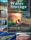 Water Storage : Tanks, Cisterns, Aquifers, and Ponds for Domestic Supply, Fire and Emergency Use - Book