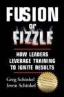 Fusion or Fizzle : How Leaders Leverage Training to Ignite Results - eBook