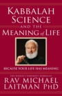 Kabbalah, Science & the Meaning of Life : Because Your Life Has Meaning - Book
