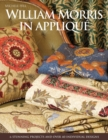 William Morris in Applique : 6 Stunning Projects and Over 40 Individual Designs - Book