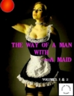 The Way of a Man With a Maid - Volumes 1-2 - eBook
