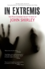 In Extremis : The Most Extreme Short Stories of John Shirley - eBook