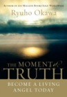 The Moment of Truth : Become A Living Angel Today - eBook