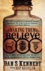 Making Them Believe : How One of America's Legendary Rogues Marketed ''The Goat Testicles Solution'' and Made Millions - eBook